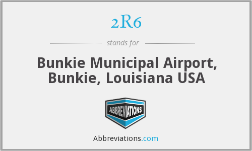 2R6 - Bunkie Municipal Airport, Bunkie, Louisiana USA