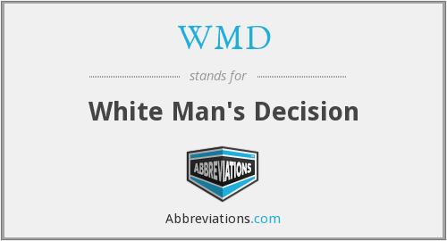 WMD - White Man's Decision