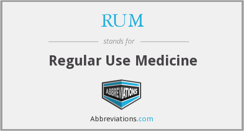 RUM - Regular Use Medicine