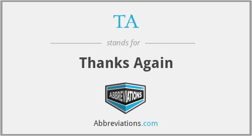 TA - Thanks Again