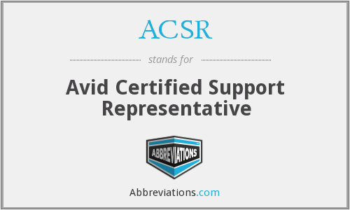 ACSR - Avid Certified Support Representative