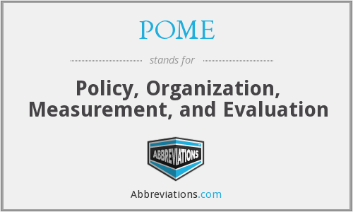 POME - Policy, Organization, Measurement, and Evaluation