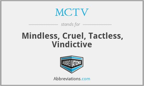 MCTV - Mindless, Cruel, Tactless, Vindictive