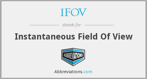 IFOV - Instantaneous Field Of View