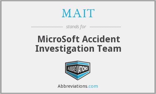 MAIT - MicroSoft Accident Investigation Team