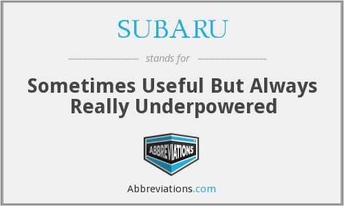 SUBARU - Sometimes Useful But Always Really Underpowered