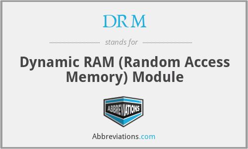 DRM - Dynamic RAM (Random Access Memory) Module