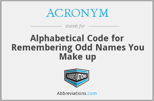 ACRONYM - Alphabetical Code for Remembering Odd Names You Make up