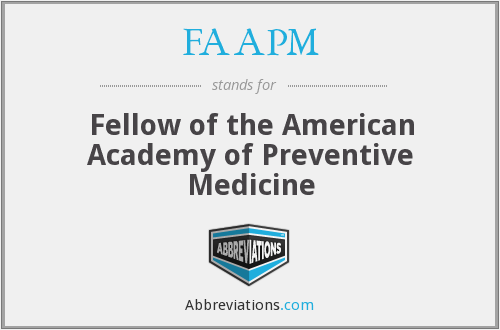 FAAPM - Fellow of the American Academy of Preventive Medicine