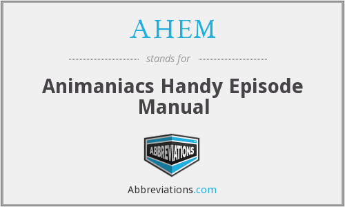 AHEM - Animaniacs Handy Episode Manual