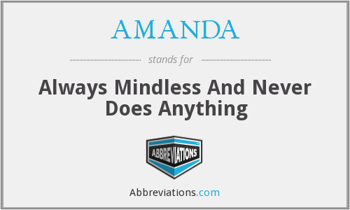 AMANDA - Always Mindless And Never Does Anything