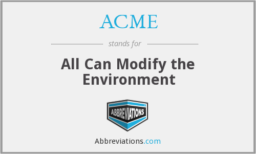 ACME - All Can Modify the Environment