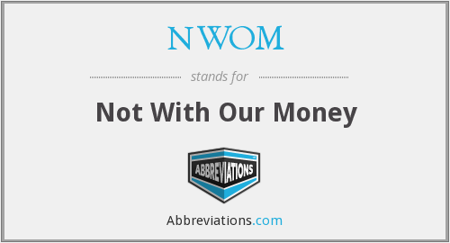NWOM - Not With Our Money