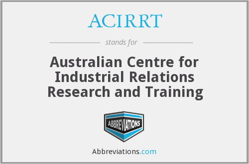 ACIRRT - Australian Centre for Industrial Relations Research and Training