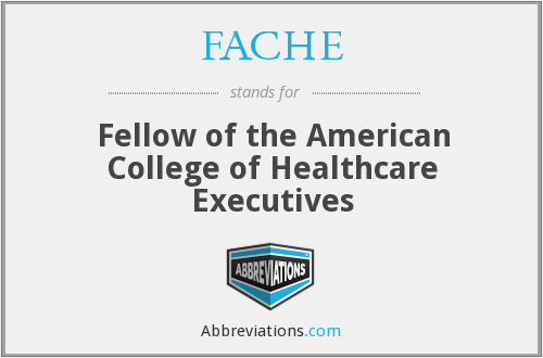 FACHE - Fellow of the American College of Healthcare Executives