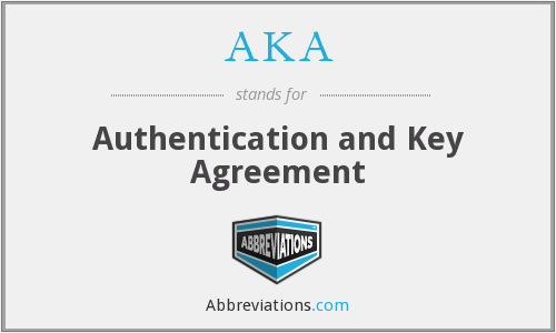 AKA - Authentication and Key Agreement