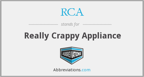 RCA - Really Crappy Appliance