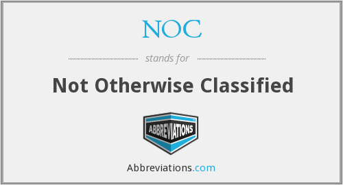 NOC - Not Otherwise Classified