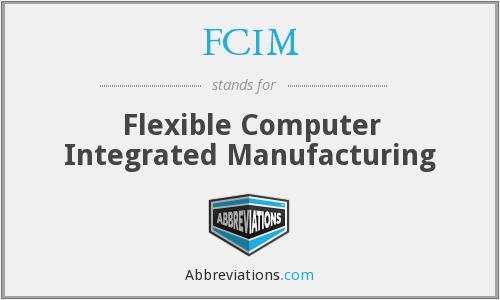 FCIM - Flexible Computer Integrated Manufacturing