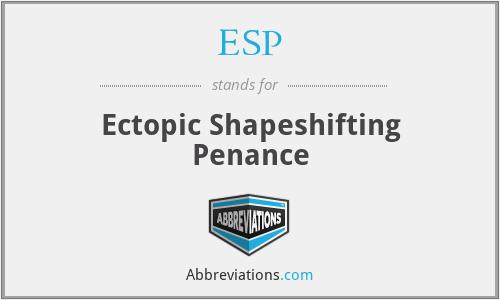 ESP - Ectopic Shapeshifting Penance