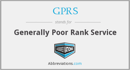 GPRS - Generally Poor Rank Service
