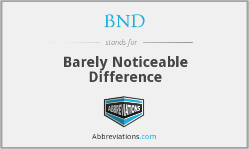 BND - Barely Noticeable Difference