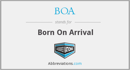 BOA - Born On Arrival