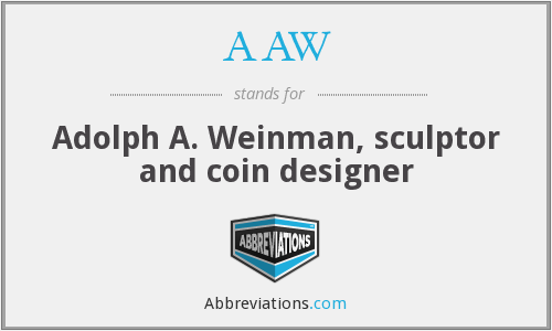 AAW - Adolph A. Weinman, sculptor and coin designer