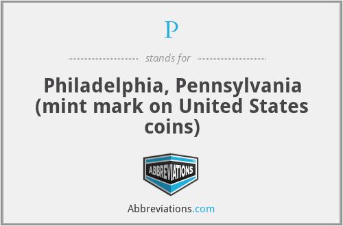 P - Philadelphia, Pennsylvania (mint mark on United States coins)