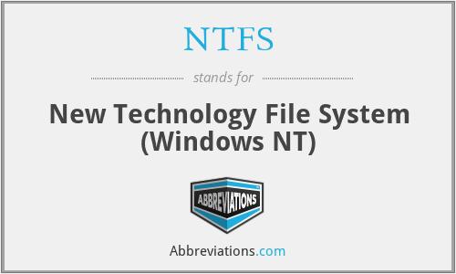 NTFS - New Technology File System (Windows NT)