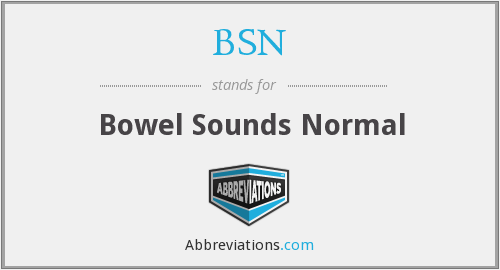 BSN - Bowel Sounds Normal