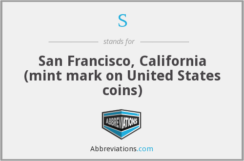 S - San Francisco, California (mint mark on United States coins)