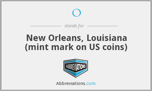 O - New Orleans, Louisiana (mint mark on US coins)