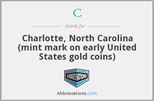 C - Charlotte, North Carolina (mint mark on early United States gold coins)