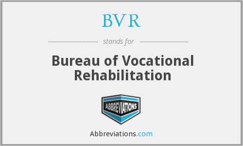BVR - Bureau of Vocational Rehabilitation