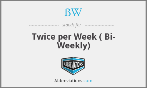 BW - Twice per Week ( Bi- Weekly)