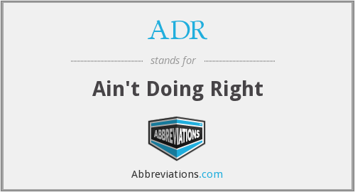 ADR - Ain't Doing Right