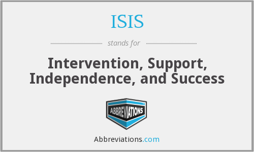 ISIS - Intervention, Support, Independence, and Success