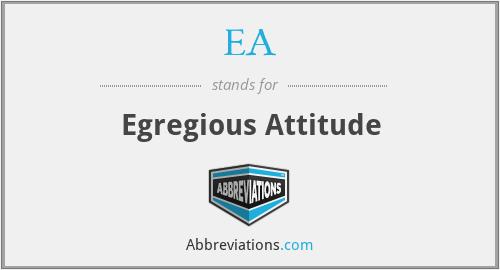 EA - Egregious Attitude