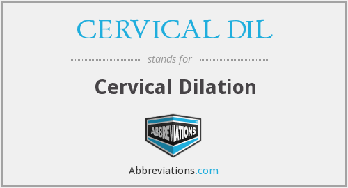 What does CERVICAL DIL stand for?