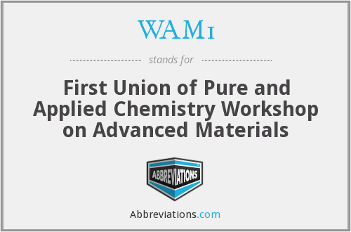 WAM1 - First Union of Pure and Applied Chemistry Workshop on Advanced Materials
