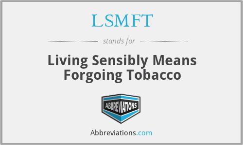 LSMFT - Living Sensibly Means Forgoing Tobacco