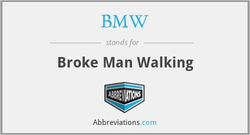 BMW - Broke Man Walking