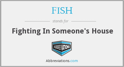 FISH - Fighting In Someone's House