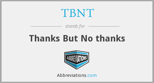 TBNT - Thanks But No thanks