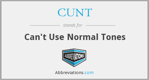 CUNT - Can't Use Normal Tones