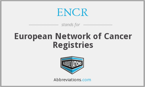 ENCR - European Network of Cancer Registries