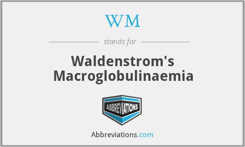 WM - Waldenstrom's Macroglobulinaemia