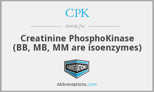CPK - Creatinine PhosphoKinase (BB, MB, MM are isoenzymes)