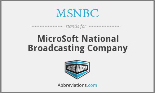MSNBC - MicroSoft National Broadcasting Company